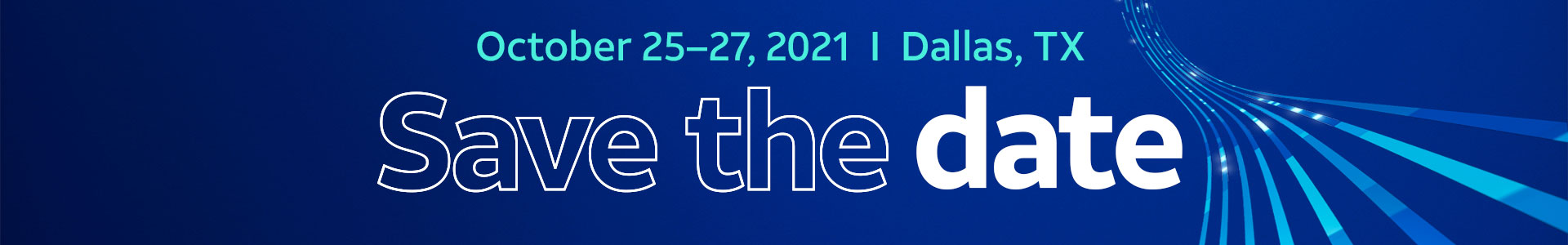 October 25-27, 2021 | Dallas, TX | Save the date